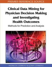 Clinical Data Mining for Physician Decision Making and Investigating Health Outcomes: Methods for Prediction and Analysis: Methods for Prediction and Analysis