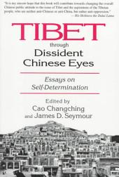 Tibet Through Dissident Chinese Eyes: Essays on Self-determinaton