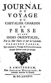 Journal du voyage du chevalier Chardin en Perse & aux Indes Orientales, par la mer Noire & par la Colchide. Premiere partie, qui contient le voyage de Paris à Ispahan