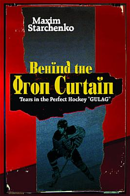 Behind the Iron Curtain  Tears in the Perfect Hockey  GULAG  PDF