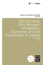 Special Issue: Who Belongs?: Immigration, Citizenship, and the Constitution of Legality