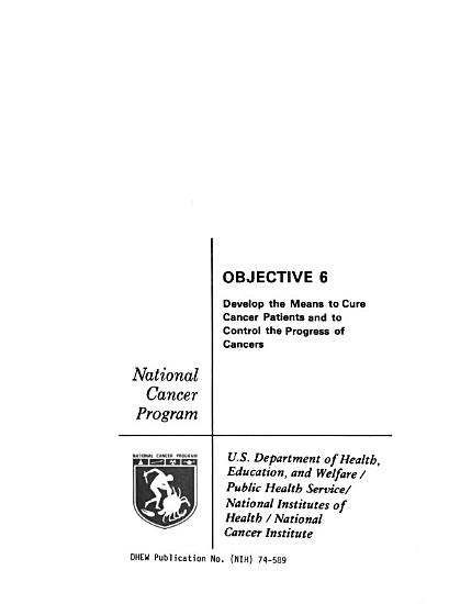 National Cancer Program  Objective 6  Develop the Means to Cure Cancer Patients and to Control the Progress of Cancers  N d PDF