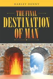 The Final Destination of Man