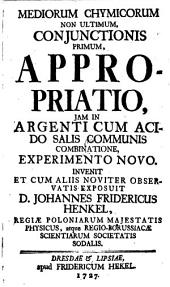 Mediorum chymicorum non ultimum: conjunctionis primum, appropriatio, jam in argenti cum acido salis communis combinatione, experimento novo