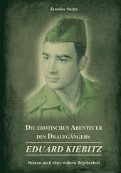 Die erotischen Abenteuer des Draufgängers Eduard Kiebitz: Roman nach einer wahren Begebenheit