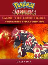 Pokemon Omega Ruby Game the Unofficial Strategies Tricks and Tips