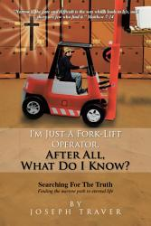 Im Just A Fork Lift Operator After All What Do I Know  Book PDF