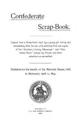 "Confederate Scrap-book: Copied from a Scrap-book Kept by a Young Girl During and Immediately After the War, with Additions from War Copies of the ""Southern Literary Messenger"" and ""Illustrated News"" Loaned by Friends, and Other Selections as Accredited"