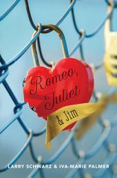 Romeo, Juliet & Jim:: Book 1