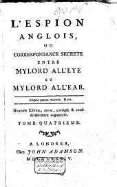 L'espion anglois, ou correspondance secrète entre Mylord All'Eye et Mylord All'Ear: Volume4
