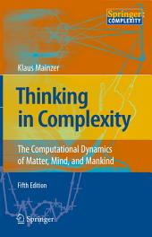 Thinking in Complexity: The Computational Dynamics of Matter, Mind, and Mankind, Edition 5