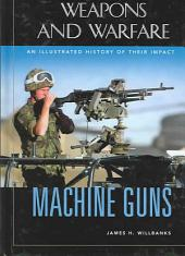 Machine Guns: An Illustrated History of Their Impact
