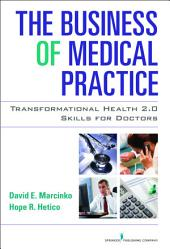 The Business of Medical Practice: Transformational Health 2.0 Skills for Doctors, Third Edition, Edition 3