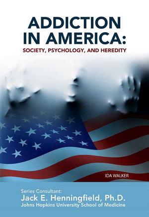 Addiction in America  Society  Psychology  and Heredity PDF