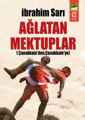 Ağlatan Mektuplar (Çanakkale'den,Çanakkale'ye): Bu kitap vatan için can veren Mehmetçiğin destanını anlatmakta....