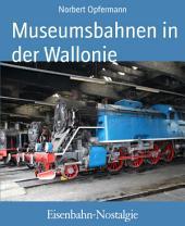 Eisenbahn-Nostalgie: Museumsbahnen in der Wallonie