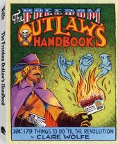 Freedom Outlaw's Handbook: 179 Things to Do til the Revolution