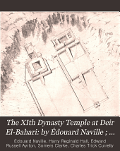 The XIth Dynasty Temple at Deir El-Bahari: by Édouard Naville ; with chapters by H.R. Hall and E.R. Ayrton
