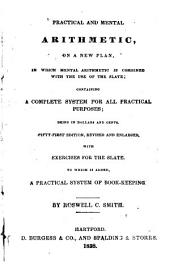 Practical and Mental Arithmetic: On a New Plan, in which Mental Arithmetic is Combined with the Use of the Slate ...with Exercises for the Slate...to which is Added, a Practical System of Book-keeping
