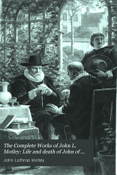 Life and death of John of Barneveldt. 3 v