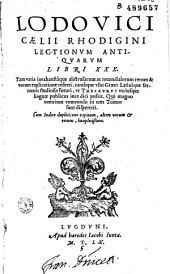 Lodovico Caelii Rhodigini Lectionum antiquarum libri XXX... [Tomus primus. Camilli Richerij praefatio ad Ioannem Dominicum de Cuppis, cardinalem]