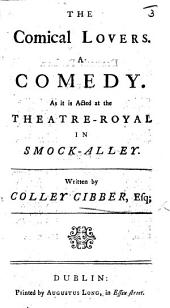 "The Comical Lovers. A comedy, etc. An adaptation by Colley Cibber of the comic scenes from Dryden's ""Secret Love, or the Maiden Queen"" and ""Marriage a la Mode."""