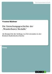 """Die Entstehungsgeschichte der """"Wunderbaren Medaille"""": Als Beispiel für die Stellung von Devotionalien in der Römisch Katholischen Kirche"""