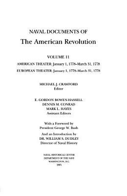 Naval Documents of the American Revolution  American theatre  Jan  1  1778 Mar  31  1778  European theater  Jan  1  1778 Mar  31  1778 PDF