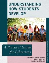 Understanding How Students Develop: A Practical Guide for Librarians