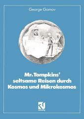 """Mr. Tompkins' seltsame Reisen durch Kosmos und Mikrokosmos: Mit Anmerkungen """"Was der Professor noch nicht wußte"""" von Roman U. Sexl"""