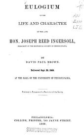 Eulogium on the Life and Character of the Late Hon. Joseph Reed Ingersoll, President of the Historical Society of Pennsylvania