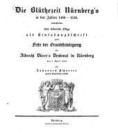 Die Blüthezeit Nürnberg's: in den Jahren 1480 - 1530 : eine historische Skizze als Einladungsschrift zum Feste der Grundsteinlegung für Albrecht Dürer's Denkmal in Nürnberg den 7. April 1828
