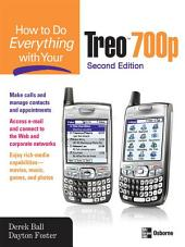How to Do Everything With Your Treo 700p, Second Edition: Edition 2