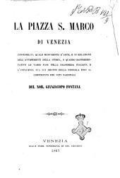 La piazza S. Marco di Venezia: considerata quale monumento d'arte, e in relazione agli avvenimenti della storia, o quadro rappresentativo le varie fasi della grandezza italiana e l'influenza sua sui destini della penisola fino al compimento dei voti nazionali