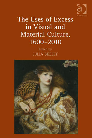 The Uses of Excess in Visual and Material Culture  1600   2010