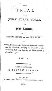 The trial of John Horne Tooke, for high treason: at the Sessions House in the Old Bailey, on Monday the seventeenth ... [through] Saturday the twenty-second of November, 1794, Volume 1