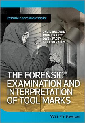 The Forensic Examination and Interpretation of Tool Marks PDF