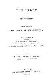 The Dispatches of Field Marshal the Duke of Wellington, K.G.: During His Various Campaigns in India, Denmark, Portugal, Spain, the Low Countries, and France. From 1799 to 1818, Volume 12