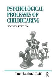 The Psychological Processes of Childbearing: Fourth Edition