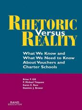 Rhetoric vs. Reality: What We Know and What We Need To Know About Vouchers and Charter Schools