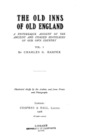 The Old Inns of Old England: A Picturesque Account of the Ancient and Storied Hostelries of Our Own Country, Volume 1