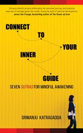 Connect to Your Inner Guide: Seven Sutras for Mindful Awakening