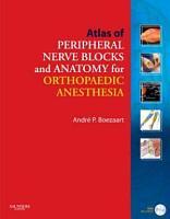 Atlas of Peripheral Nerve Blocks and Anatomy for Orthopaedic Anesthesia PDF