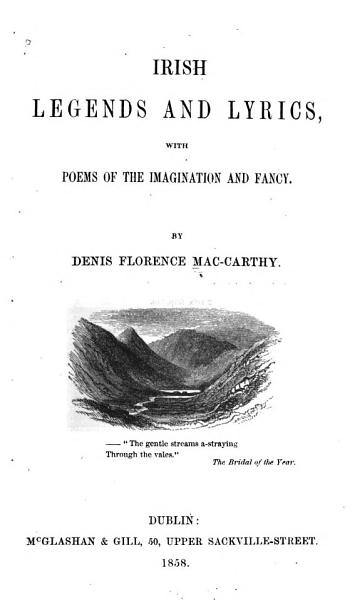 Irish Legends And Lyrics With Poems Of The Imagination And Fancy