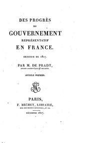 Des progrès du gouvernement représentatif en France: Session de 1817