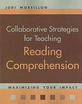 Collaborative Strategies for Teaching Reading Comprehension: Maximizing Your Impact