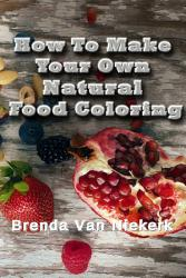 How To Make Your Own Natural Food Coloring Book PDF