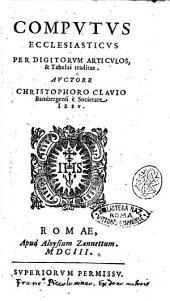 Computus ecclesiasticus per digitorum articulos, & tabulas traditus. Auctore Christophoro Clauio Bambergensi è Societate Iesu