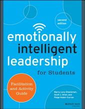 Emotionally Intelligent Leadership for Students: Facilitation and Activity Guide, Edition 2