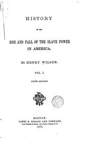 History of the Rise and Fall of the Slave Power in America: Volume 1
